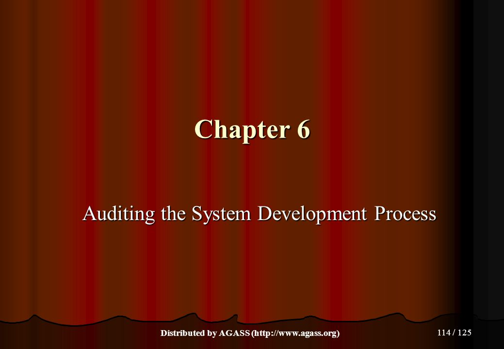 114 / 125 Chapter 6 Auditing the System Development Process Distributed by AGASS (http://www.agass.org)