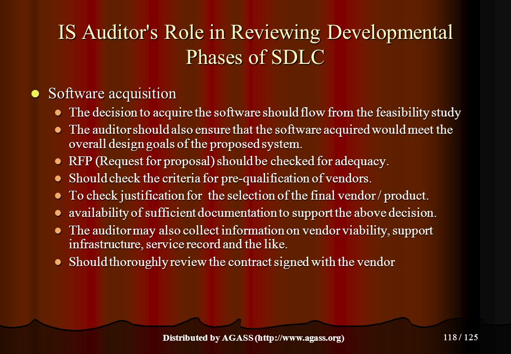 118 / 125 IS Auditor's Role in Reviewing Developmental Phases of SDLC Software acquisition Software acquisition The decision to acquire the software s
