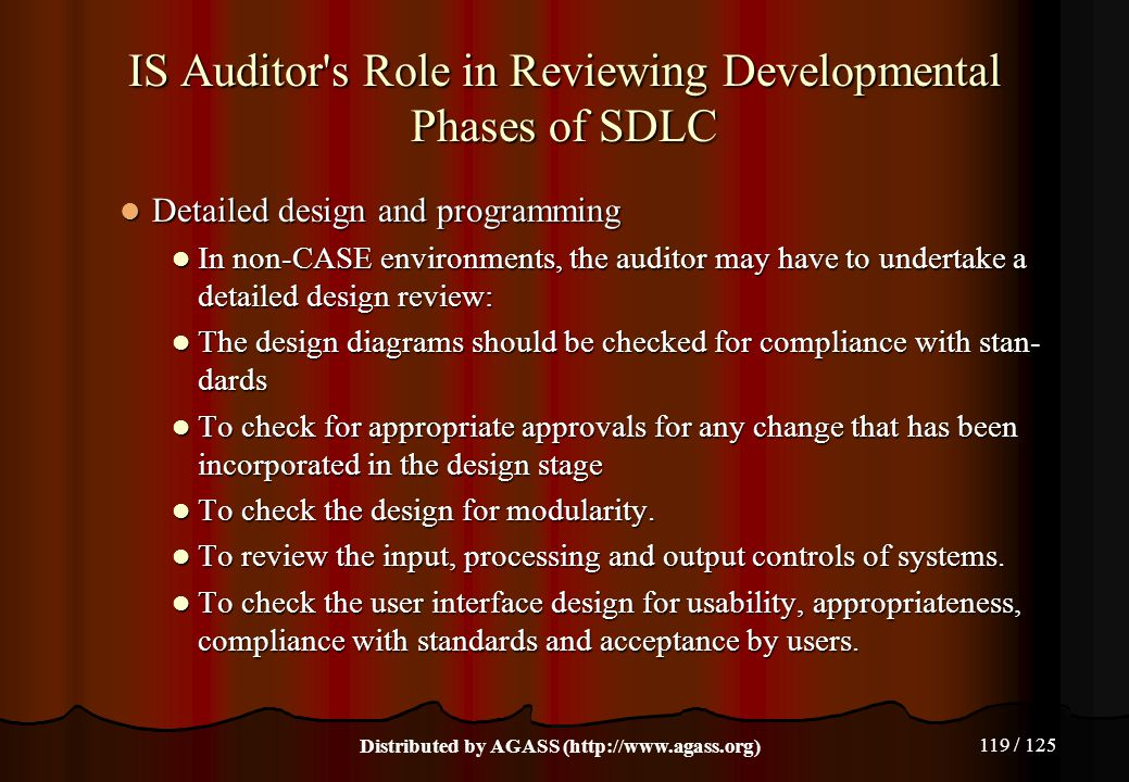 119 / 125 IS Auditor's Role in Reviewing Developmental Phases of SDLC Detailed design and programming Detailed design and programming In non-CASE envi