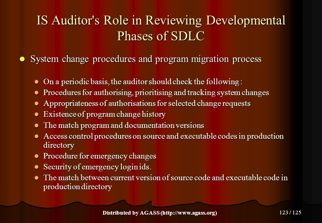 123 / 125 IS Auditor's Role in Reviewing Developmental Phases of SDLC System change procedures and program migration process System change procedures