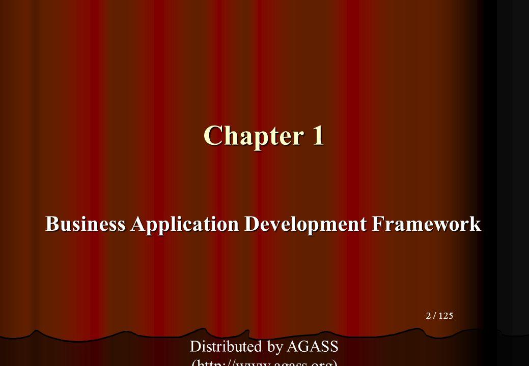 2 / 125 Chapter 1 Business Application Development Framework Distributed by AGASS (http://www.agass.org)
