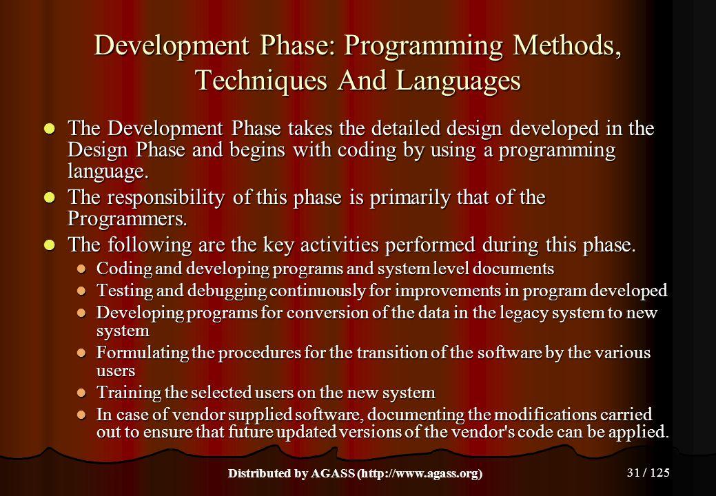 31 / 125 Development Phase: Programming Methods, Techniques And Languages The Development Phase takes the detailed design developed in the Design Phas