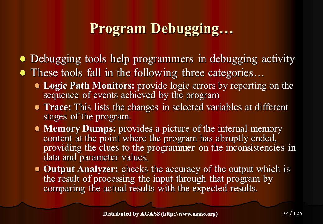 34 / 125 Program Debugging… Debugging tools help programmers in debugging activity Debugging tools help programmers in debugging activity These tools