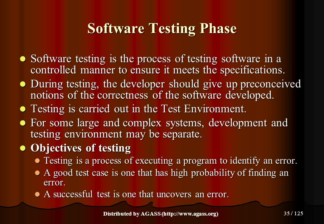 35 / 125 Software Testing Phase Software testing is the process of testing software in a controlled manner to ensure it meets the specifications. Soft