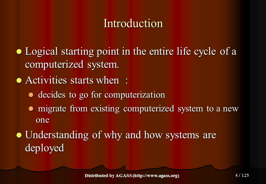 4 / 125 Introduction Logical starting point in the entire life cycle of a computerized system. Logical starting point in the entire life cycle of a co