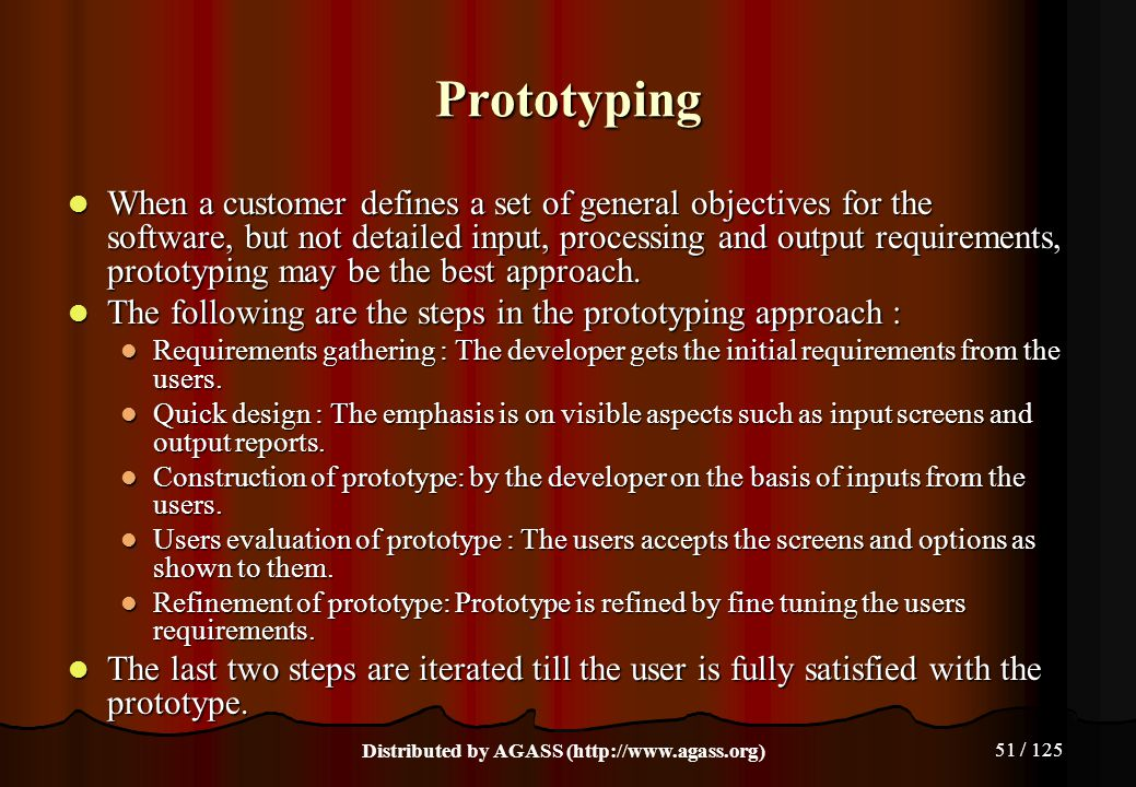 51 / 125 Prototyping When a customer defines a set of general objectives for the software, but not detailed input, processing and output requirements,