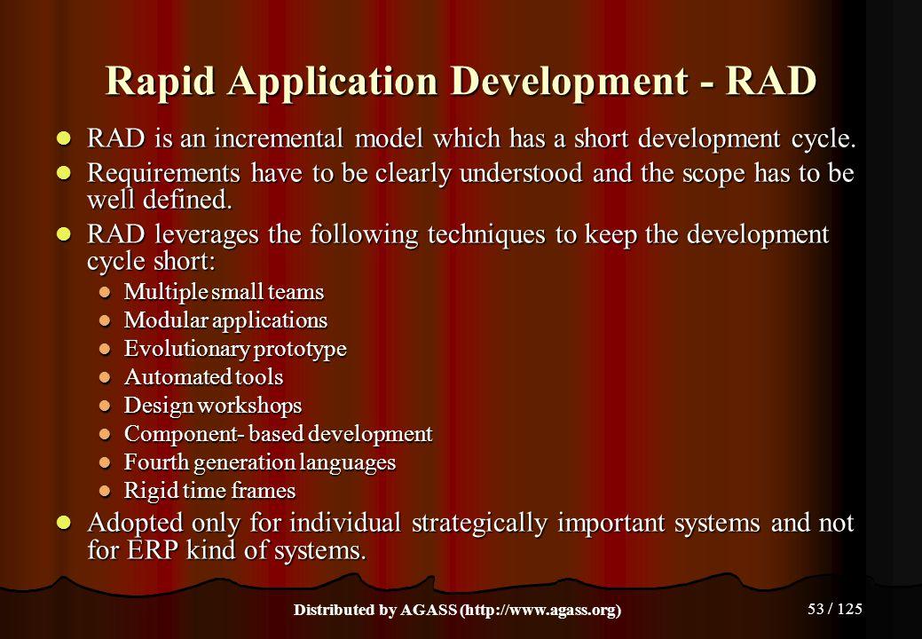 53 / 125 Rapid Application Development - RAD RAD is an incremental model which has a short development cycle. RAD is an incremental model which has a