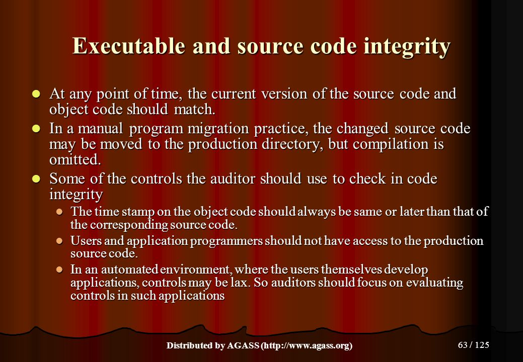 63 / 125 Executable and source code integrity At any point of time, the current version of the source code and object code should match. At any point