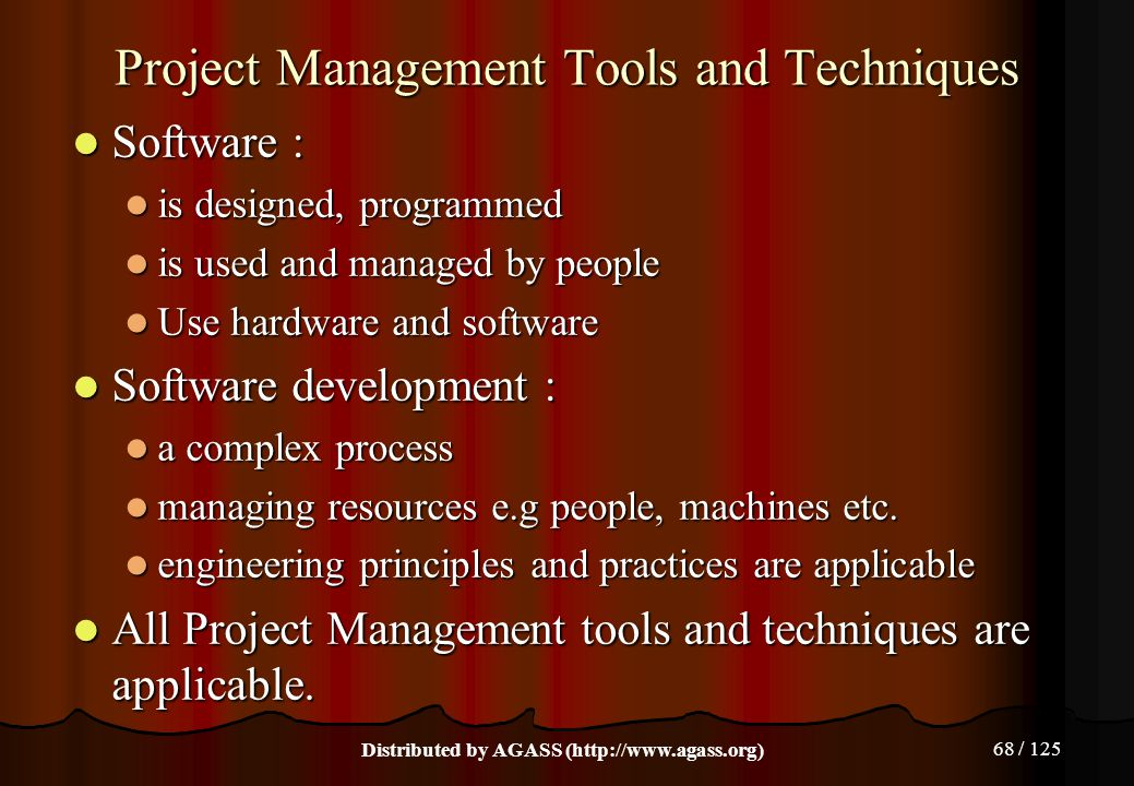 68 / 125 Project Management Tools and Techniques Software : Software : is designed, programmed is designed, programmed is used and managed by people i