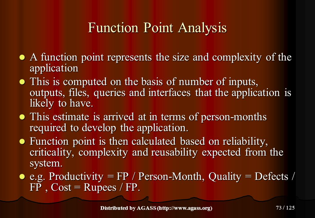 73 / 125 Function Point Analysis A function point represents the size and complexity of the application A function point represents the size and compl