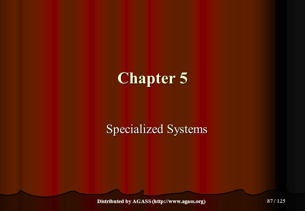 87 / 125 Chapter 5 Specialized Systems Distributed by AGASS (http://www.agass.org)
