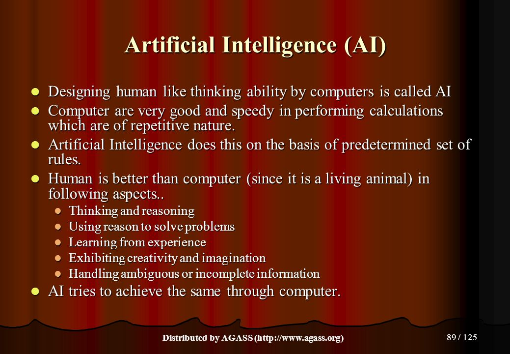 89 / 125 Artificial Intelligence (AI) Designing human like thinking ability by computers is called AI Designing human like thinking ability by compute