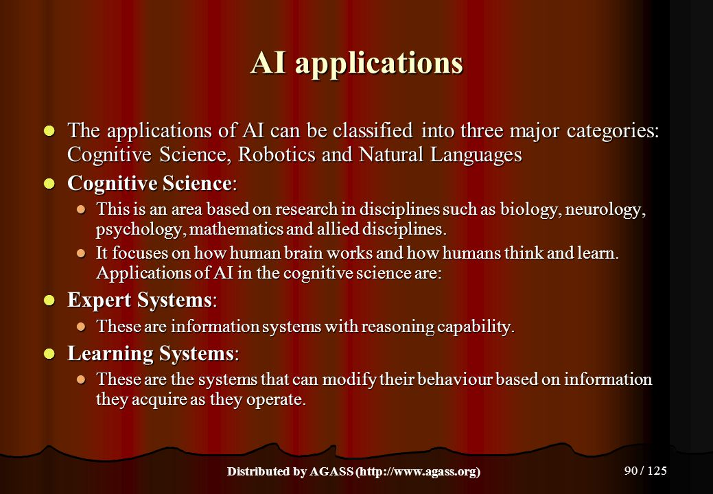 90 / 125 AI applications The applications of AI can be classified into three major categories: Cognitive Science, Robotics and Natural Languages The a