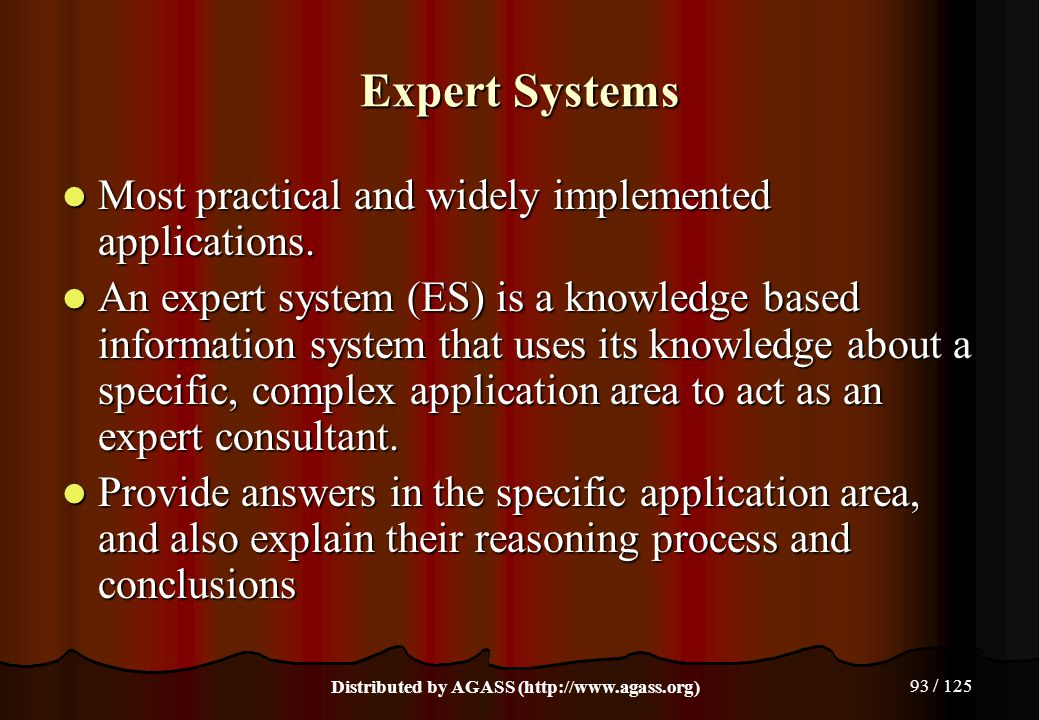 93 / 125 Expert Systems Most practical and widely implemented applications. Most practical and widely implemented applications. An expert system (ES)