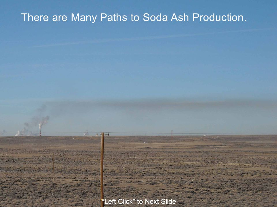 "There are Many Paths to Soda Ash Production. ""Left Click"" to Next Slide"