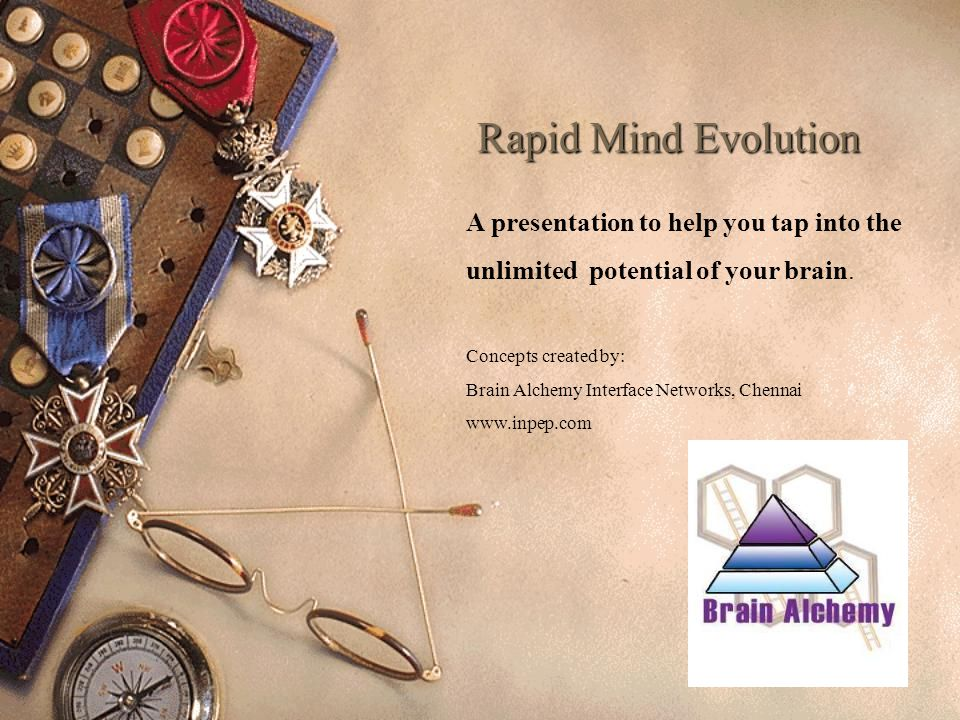Rapid Mind Evolution A presentation to help you tap into the unlimited potential of your brain.