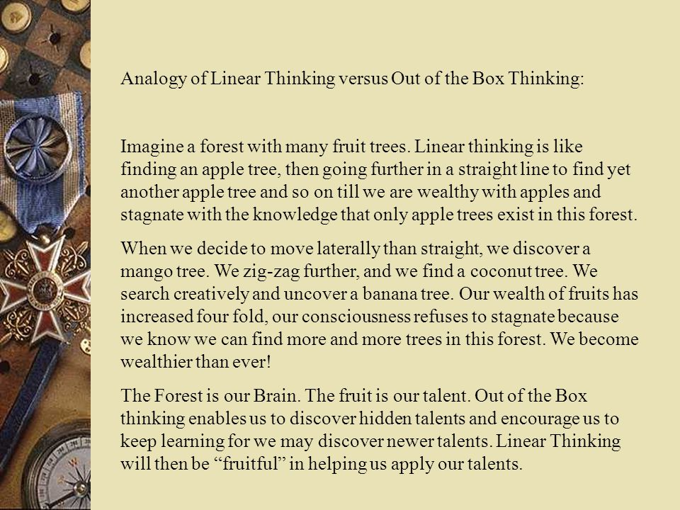Analogy of Linear Thinking versus Out of the Box Thinking: Imagine a forest with many fruit trees.