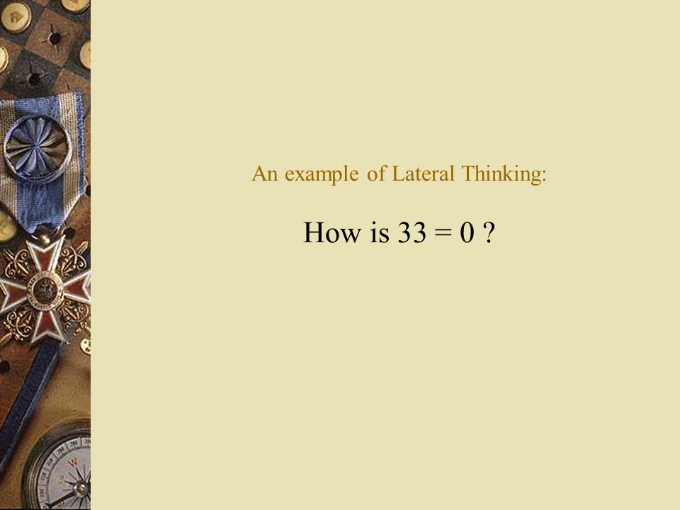 An example of Lateral Thinking: How is 33 = 0