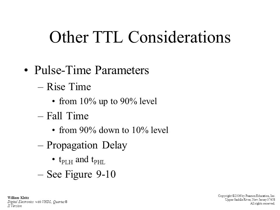 Other TTL Considerations Pulse-Time Parameters –Rise Time from 10% up to 90% level –Fall Time from 90% down to 10% level –Propagation Delay t PLH and