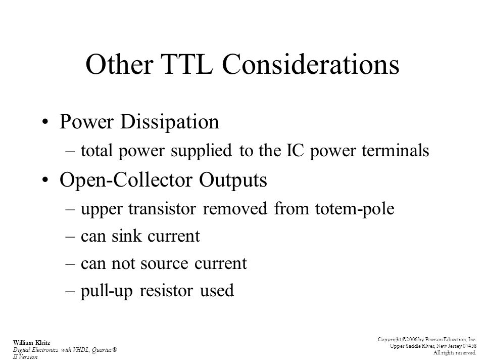 Other TTL Considerations Power Dissipation –total power supplied to the IC power terminals Open-Collector Outputs –upper transistor removed from totem