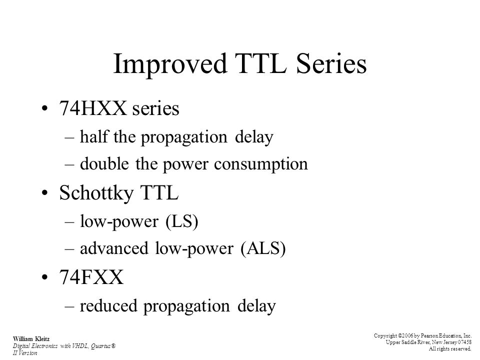 Improved TTL Series 74HXX series –half the propagation delay –double the power consumption Schottky TTL –low-power (LS) –advanced low-power (ALS) 74FX