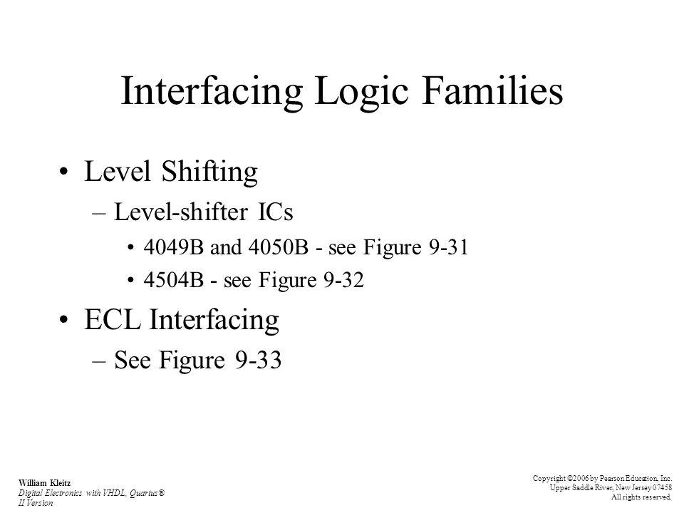 Interfacing Logic Families Level Shifting –Level-shifter ICs 4049B and 4050B - see Figure 9-31 4504B - see Figure 9-32 ECL Interfacing –See Figure 9-3