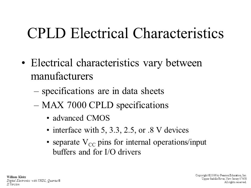 CPLD Electrical Characteristics Electrical characteristics vary between manufacturers –specifications are in data sheets –MAX 7000 CPLD specifications