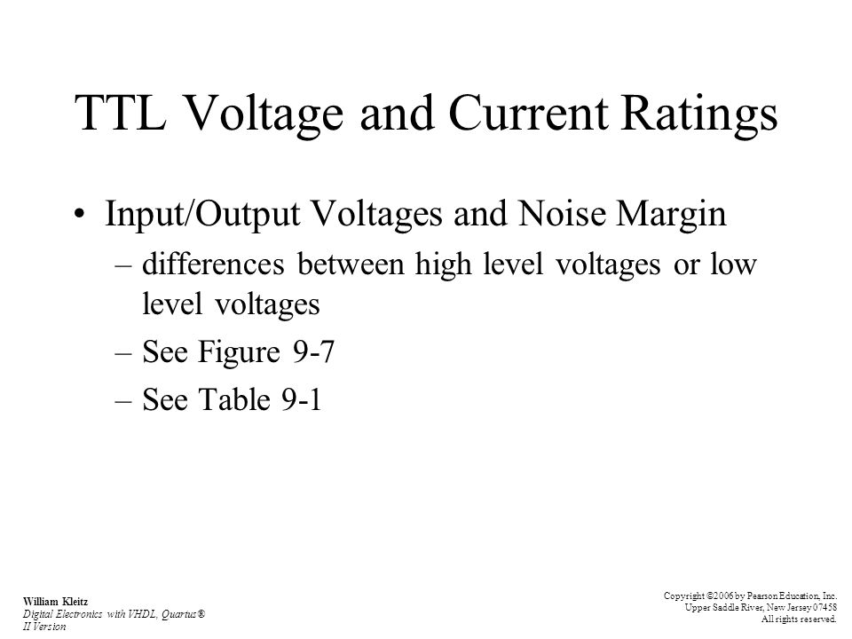 TTL Voltage and Current Ratings Input/Output Voltages and Noise Margin –differences between high level voltages or low level voltages –See Figure 9-7