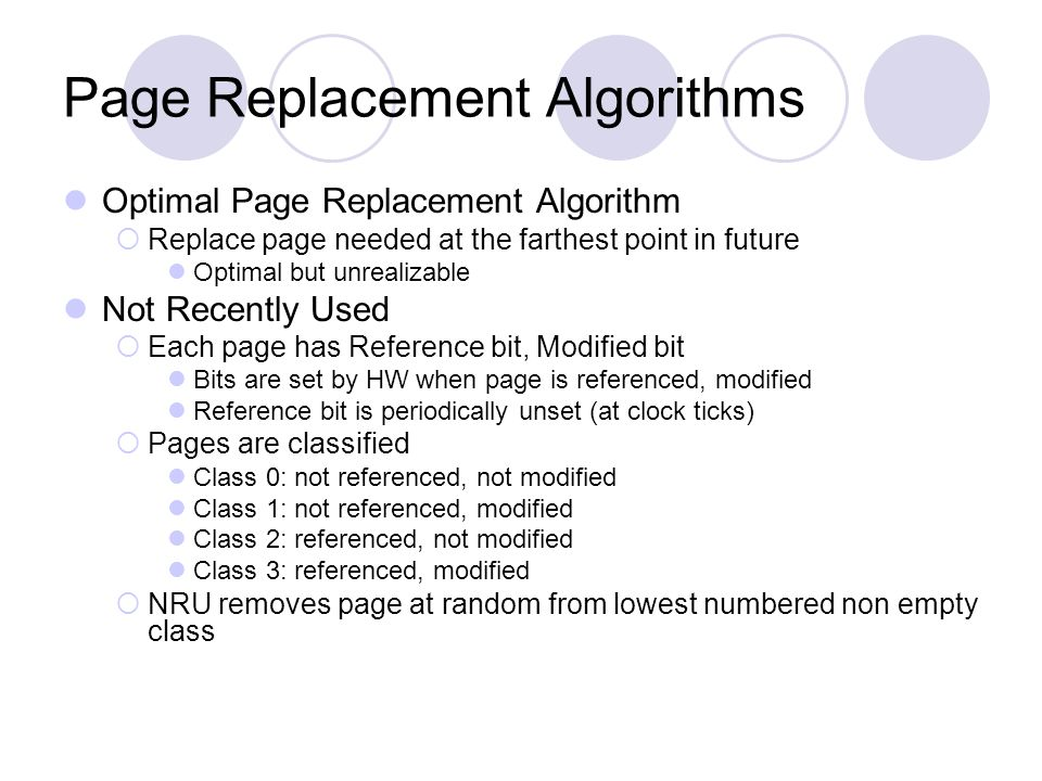Page Replacement Algorithms Optimal Page Replacement Algorithm  Replace page needed at the farthest point in future Optimal but unrealizable Not Rece