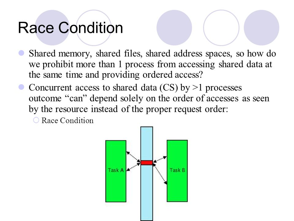 Race Condition Shared memory, shared files, shared address spaces, so how do we prohibit more than 1 process from accessing shared data at the same ti