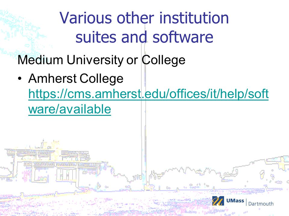 Various other institution suites and software Medium University or College Amherst College https://cms.amherst.edu/offices/it/help/soft ware/available https://cms.amherst.edu/offices/it/help/soft ware/available