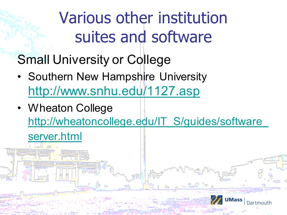 Various other institution suites and software Small University or College Southern New Hampshire University http://www.snhu.edu/1127.asp http://www.snhu.edu/1127.asp Wheaton College http://wheatoncollege.edu/IT_S/guides/software_ server.html http://wheatoncollege.edu/IT_S/guides/software_ server.html