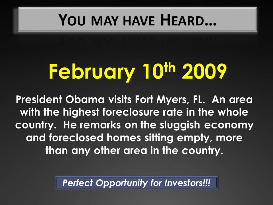 February 10 th 2009 President Obama visits Fort Myers, FL. An area with the highest foreclosure rate in the whole country. He remarks on the sluggish