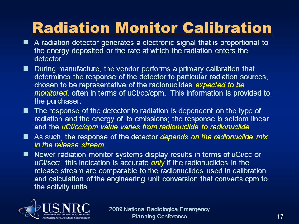 17 2009 National Radiological Emergency Planning Conference Radiation Monitor Calibration A radiation detector generates a electronic signal that is proportional to the energy deposited or the rate at which the radiation enters the detector.