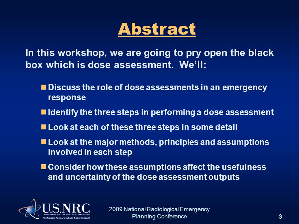 3 2009 National Radiological Emergency Planning Conference In this workshop, we are going to pry open the black box which is dose assessment.