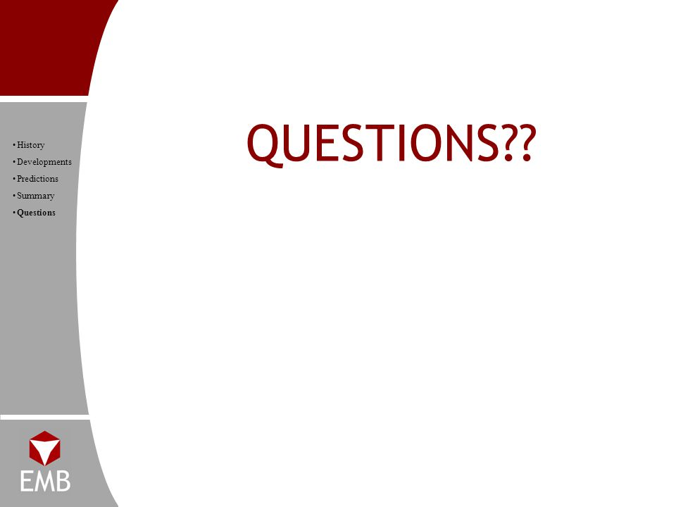 QUESTIONS?? History Developments Predictions Summary Questions