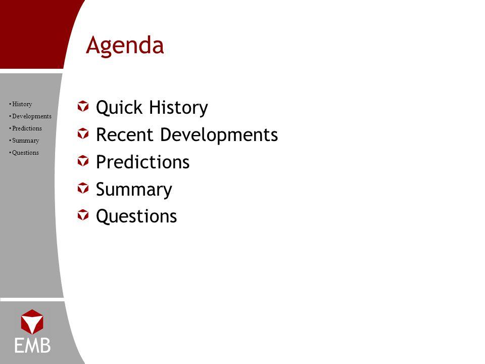 Agenda History Developments Predictions Summary Questions Quick History Recent Developments Predictions Summary Questions