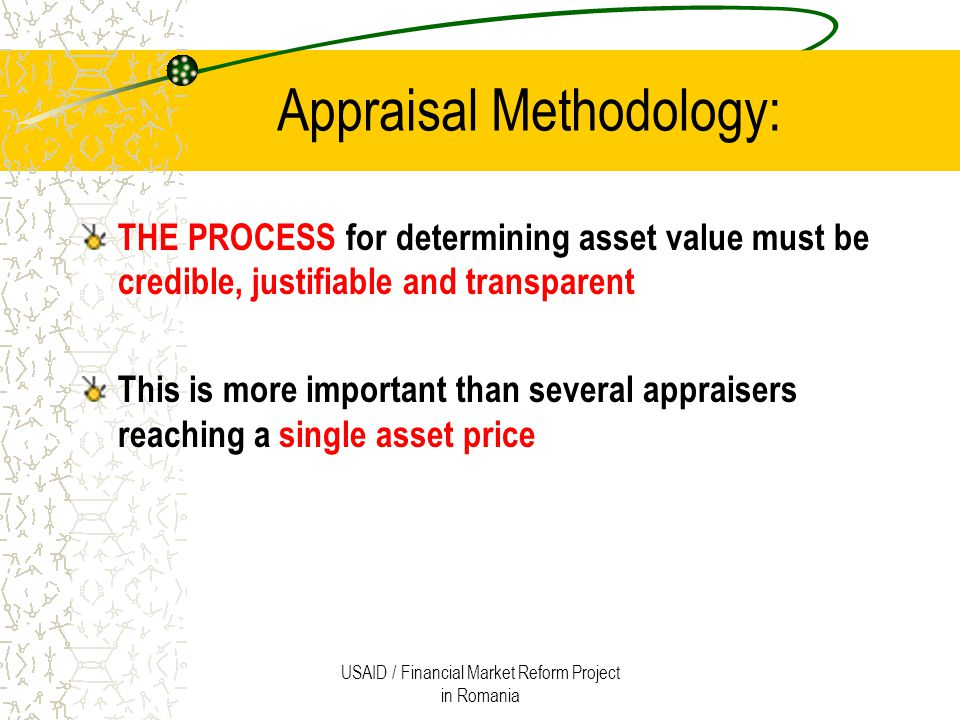 USAID / Financial Market Reform Project in Romania The concept of fair value To record the historical asset purchase price is easy But to estimate or determine its fair value or value for future use is difficult and requires comprehensive skills and knowledge