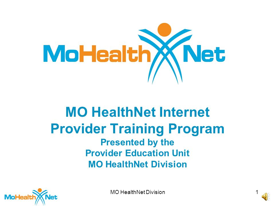 MO HealthNet Division1 MO HealthNet Internet Provider Training Program Presented by the Provider Education Unit MO HealthNet Division