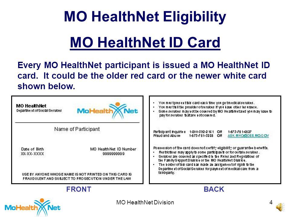MO HealthNet Division4 MO HealthNet Eligibility MO HealthNet ID Card FRONTBACK Every MO HealthNet participant is issued a MO HealthNet ID card.