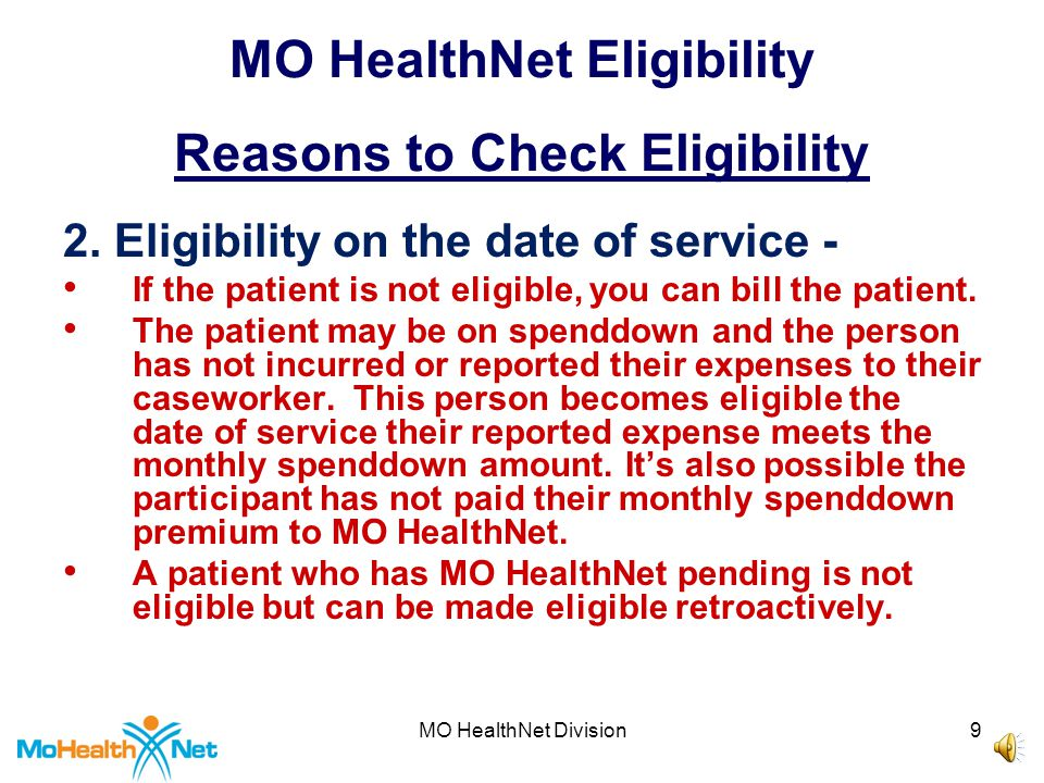 MO HealthNet Division8 MO HealthNet Eligibility Reasons to Check Eligibility 1.