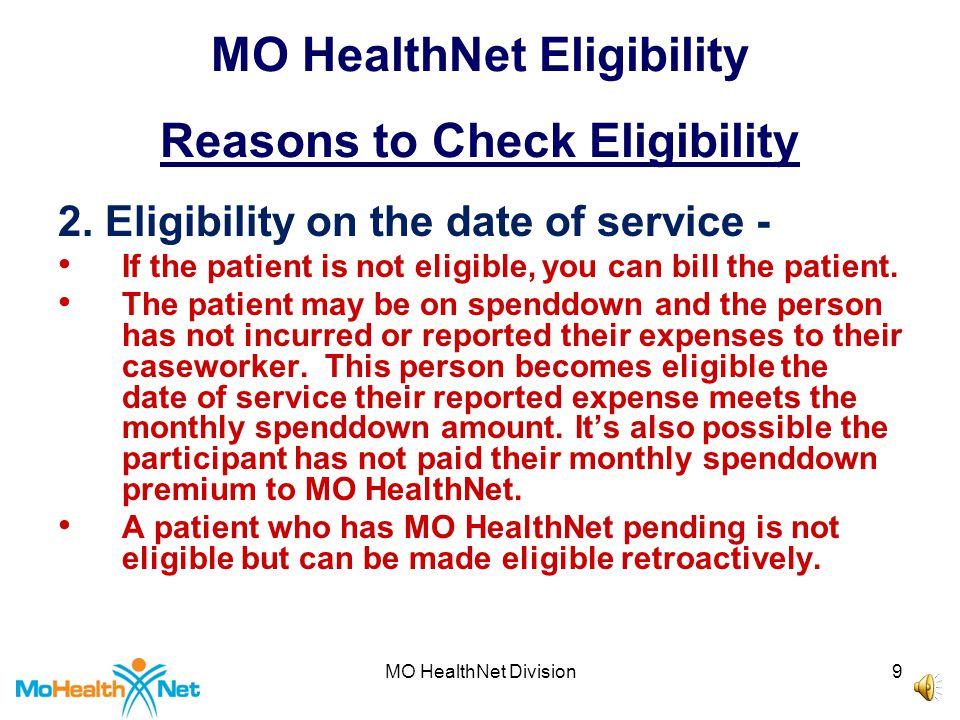 MO HealthNet Division19 MO HealthNet Eligibility Interactive Voice Response (IVR) 573/635-8908  Participant Eligibility including TPL, Medicare Part A, Part B, QMB and Part C eligibility.