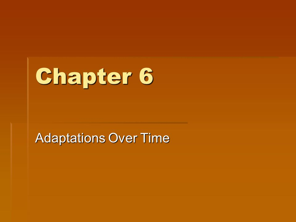 Chapter 6 Adaptations Over Time