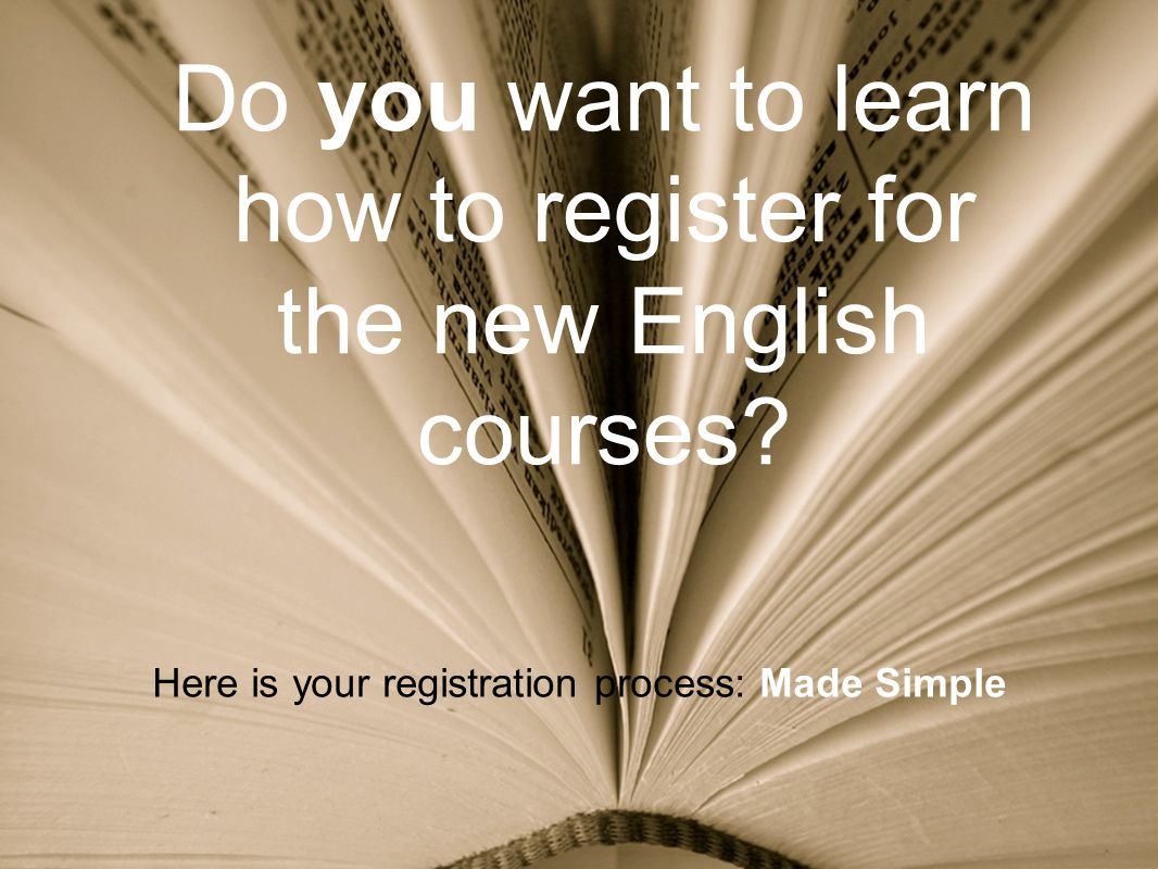 Do you want to learn how to register for the new English courses.