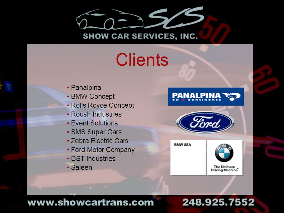 Clients Panalpina BMW Concept Rolls Royce Concept Roush Industries Event Solutions SMS Super Cars Zebra Electric Cars Ford Motor Company DST Industries Saleen
