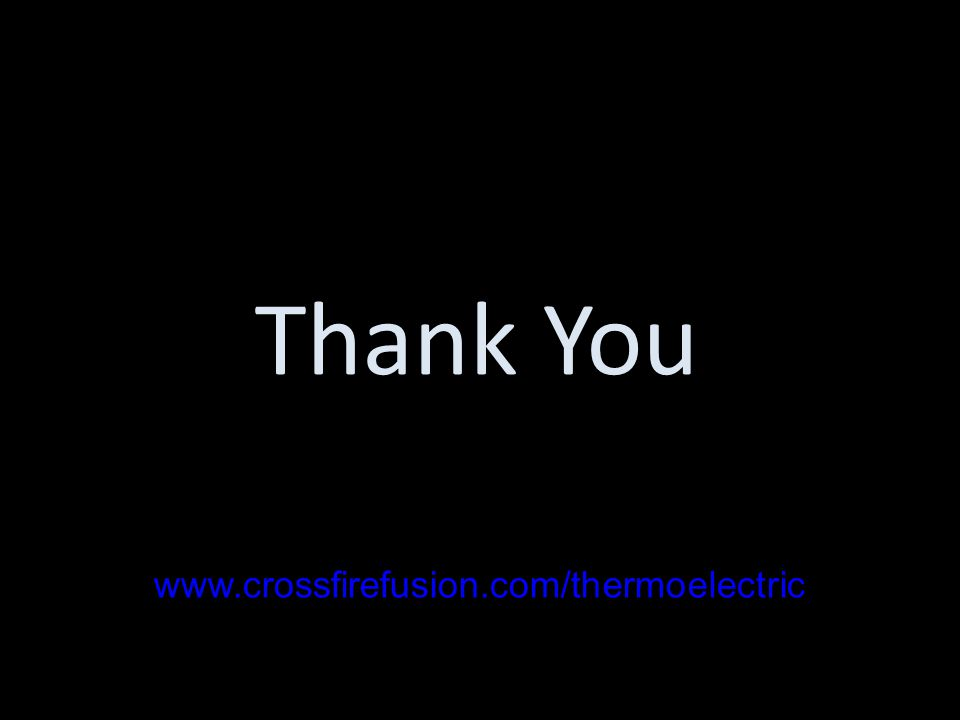 Thank You www.crossfirefusion.com/thermoelectric