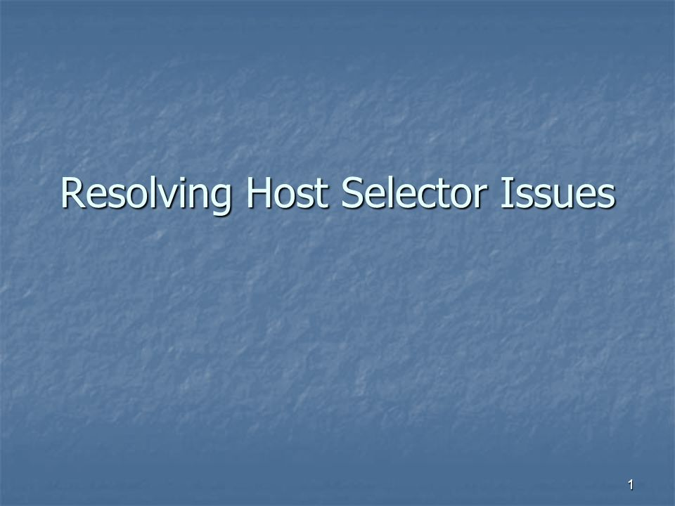 1 Resolving Host Selector Issues