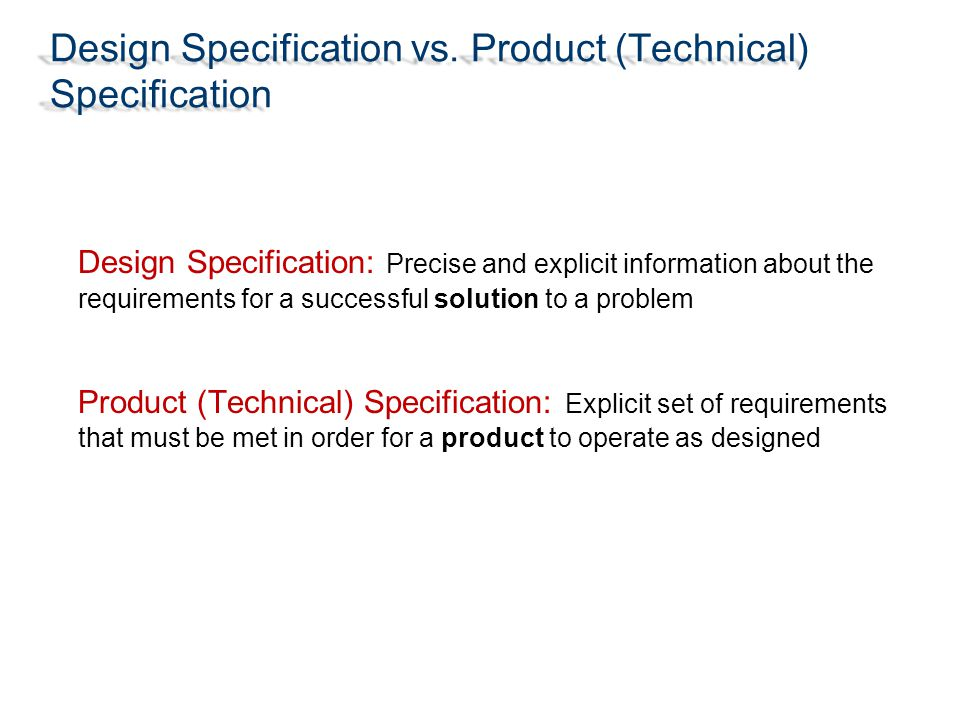 Design Criteria The explicit requirements that a product must meet in order to be successful Used to evaluate a product's potential to be successful Used to create testing procedures May address − Performance − Product Size and Shape − Aesthetics − Materials − Safety and Legal Issues − Ergonomics − Environment − Life Cycle − Maintenance − Customer Needs − Others