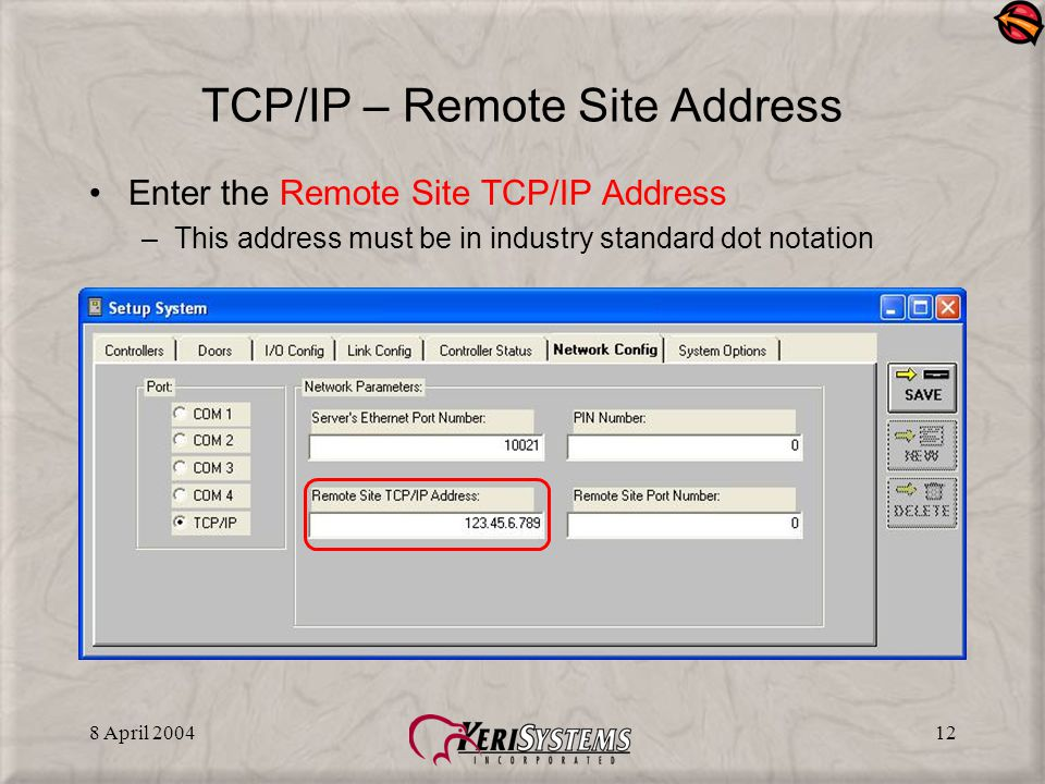 8 April 200412 TCP/IP – Remote Site Address Enter the Remote Site TCP/IP Address –This address must be in industry standard dot notation