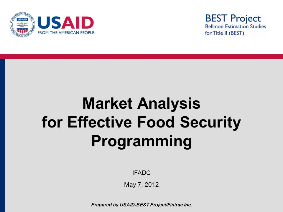 Market Analysis for Effective Food Security Programming IFADC May 7, 2012 Prepared by USAID-BEST Project/Fintrac Inc.